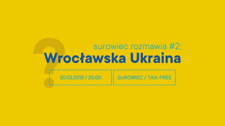 Surowiec rozmawia #2. Wrocławska Ukraina